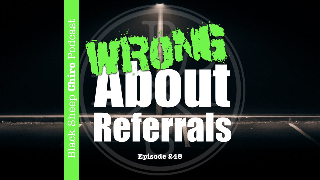 wrong about referrals chiropractic podcast