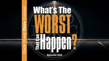 whats the worst that can happen chiropractic podcast