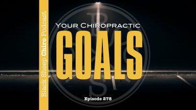 your chiropractic goals chiropractic podcast